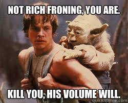 Not Rich Froning, you are. Kill you, his volume will. - RIch and ... via Relatably.com