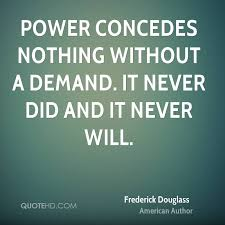 Image result for power concedes nothing without demand