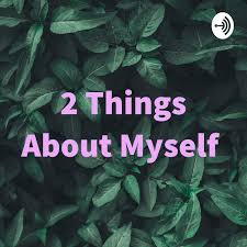 2 Things About Myself