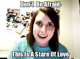 Meme Maker - Don't Be Afraid- This Is A Stare Of Love Meme Maker! via Relatably.com