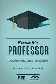 excuse me  professor  challenging the myths of progressivism    excuse me  professor  challenging the myths of progressivism  amazon co uk  lawrence w  a  reed  ron robinson      books