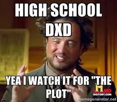 """High school dxd Yea i watch it for """"the plot"""" - Ancient Aliens ... via Relatably.com"""