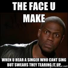 The face U make when U hear a singer who cant sing but swears they ... via Relatably.com