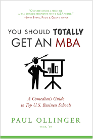 you should totally get an mba a comedian s guide to top u s you should totally get an mba a comedian s guide to top u s business schools paul ollinger 9780997270600 amazon com books