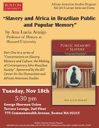 slavery and africa in ian public and popular memory rdquo by ana join us on nov 18th tuesday at 5 30pm for an informative talk by ana lucia araatildesup1jo respondent jeffrey w rubin on slavery africa in ian