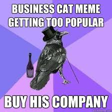 Business Cat meme getting too popular buy his company - Rich Raven ... via Relatably.com