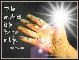 Life Quotes: To Be An Artist Is To Believe In Life Quote And The ... via Relatably.com