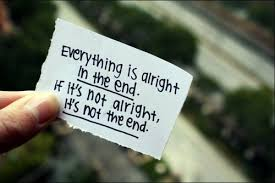 Image result for all be alright in the end quote