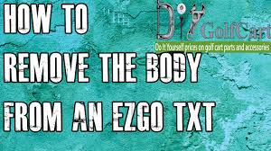 EZGO TXT Body Removal | How to Remove Golf Cart Body ...