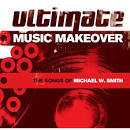 Ultimate Music Makeover: The Songs of Michael W. Smith