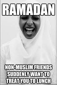 Ramadan Non-muslim friends suddenly want to treat you to lunch ... via Relatably.com