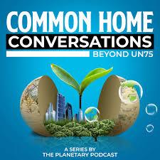 Common Home Conversations Beyond UN75