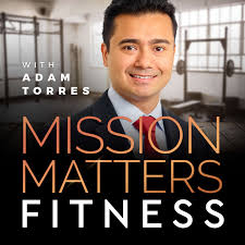 Mission Matters Fitness with Adam Torres