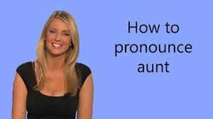 how to pronounce aunt how to pronounce aunt