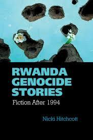 rwanda genocide stories liverpool university press rwanda genocide stories