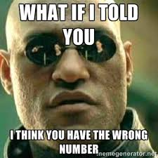 WHAT IF I TOLD YOU I think you have the wrong number - What If I ... via Relatably.com