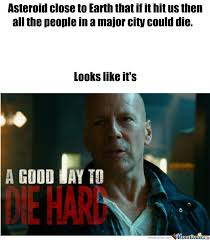 A Good Day To Die Hard by standupandtakeabow - Meme Center via Relatably.com