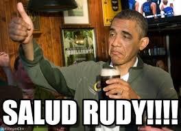 Salud Rudy!!!! - Obama Approves meme on Memegen via Relatably.com