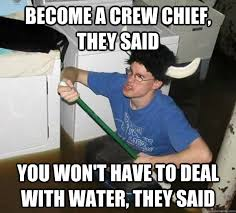 Become a crew chief, they said You won't have to deal with water ... via Relatably.com
