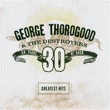 <b>Greatest</b> Hits - 30 Years Of Rock by <b>George Thorogood</b> - CeDe.com