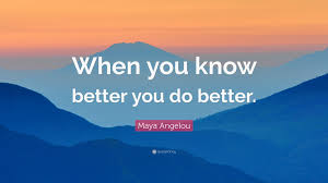 a angelou quote ldquo when you know better you do better rdquo  a angelou quote ldquowhen you know better you do better rdquo