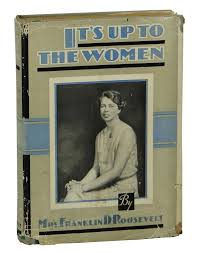 it s up to the women eleanor roosevelt first edition it s up to the women roosevelt eleanor