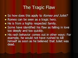 shakespearean tragedy romeo and juliet  archetypes and the theory    the tragic flaw so how does this apply to romeo and juliet  so how does