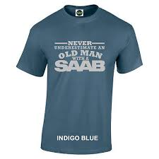 <b>SAAB Never Underestimate An</b> Old Man With A SAAB t shirt Silver ...