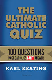 the ultimate catholic quiz questions most catholics can t the ultimate catholic quiz 100 questions most catholics can t answer karl keating 9781621640240 com books