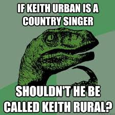 If Keith Urban is a country singer Shouldn't he be called Keith ... via Relatably.com