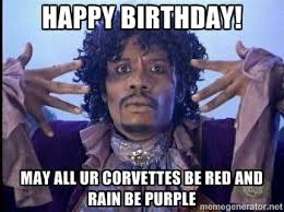 Happy Birthday! May all ur corvettes be red and rain be purple ... via Relatably.com