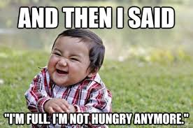 "and then I said ""I'm full. I'm not hungry anymore."" - Evil Toddler ... via Relatably.com"