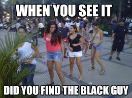 when you see it Did you find the black guy - Misc - quickmeme via Relatably.com