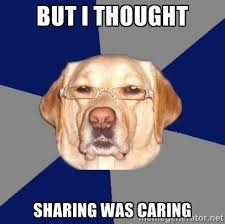 BUT I THOUGHT SHARING WAS CARING - Racist Dog | Meme Generator via Relatably.com