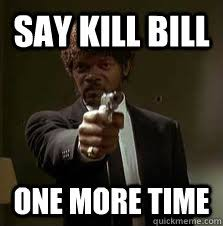 Say kill bill One more time - Pulp Fiction meme - quickmeme via Relatably.com