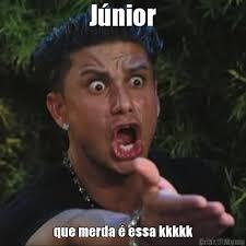 meme-2655-junior-que-merda-e-essa-kkkkk.jpg via Relatably.com