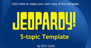 Jeopardy <b>Game 5</b>-Topic Template - Google Slides
