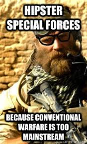 Hipster Special Forces Because conventional warfare is too ... via Relatably.com