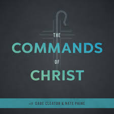 The Commands of Christ Podcast