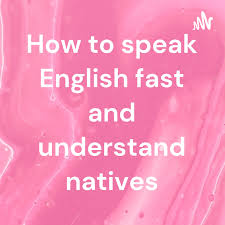 How to speak English fast and understand natives