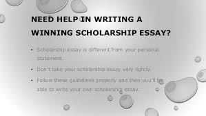 need help in writing a winning scholarship essayneed help in writing a winning scholarship essay  • scholarship essay is different from your