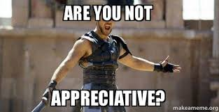 Are you not Appreciative? - Gladiator (Are You Not Entertained ... via Relatably.com