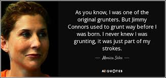 Monica Seles quote: As you know, I was one of the original grunters... via Relatably.com