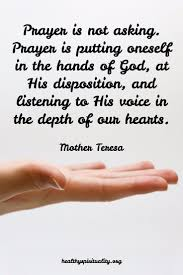 best ideas about mother teresa prayer mother mother teresa prayer is not asking prayer is putting oneself in the hands of