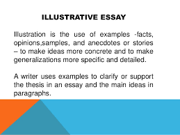 writing essay  how to write an illustrative essay topics  writing essay illustrative is the use of examples facts opinions samples and anecdotes or stories how