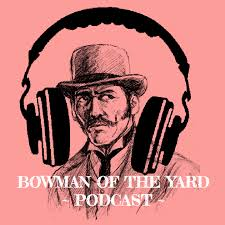 The Bowman Of The Yard Podcast
