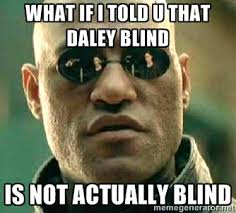 What if i told u that daley blind is not actually blind - What if ... via Relatably.com