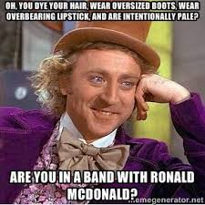 Oh, you dye your hair, wear oversized boots, wear overbearing ... via Relatably.com
