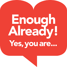 Enough Already! Yes, You Are...
