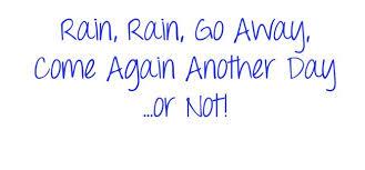Image result for rain rain go away